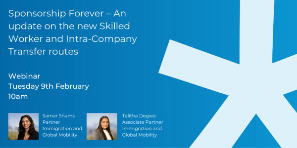 Sponsorship Forever – An update on the new Skilled Worker and Intra-Company Transfer routes